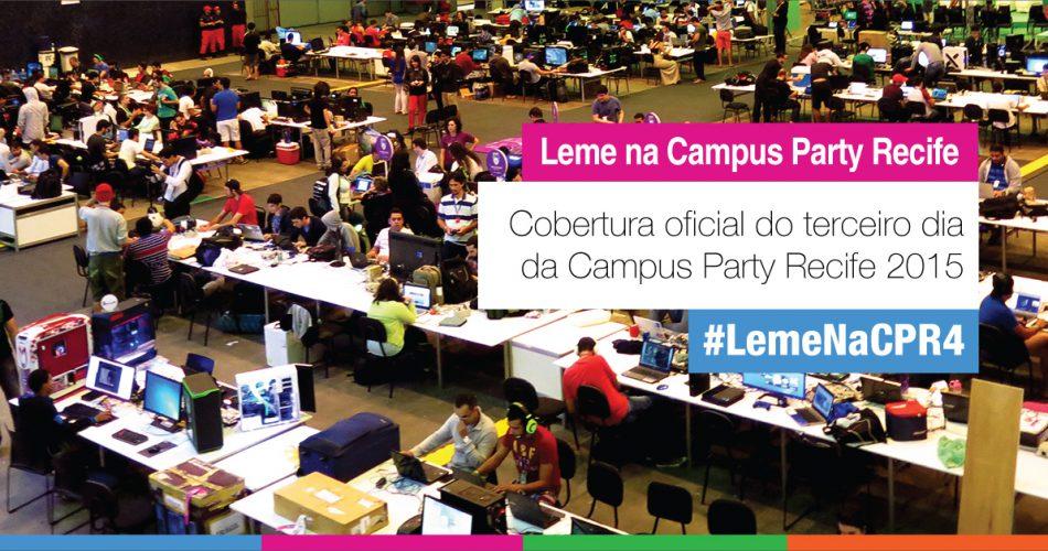Confira como foi o terceiro dia da Campus Party Recife 2015